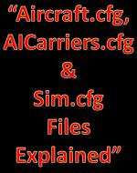 Aircraft.cfg files, AICarriers and Sim.cfg Files Explained
